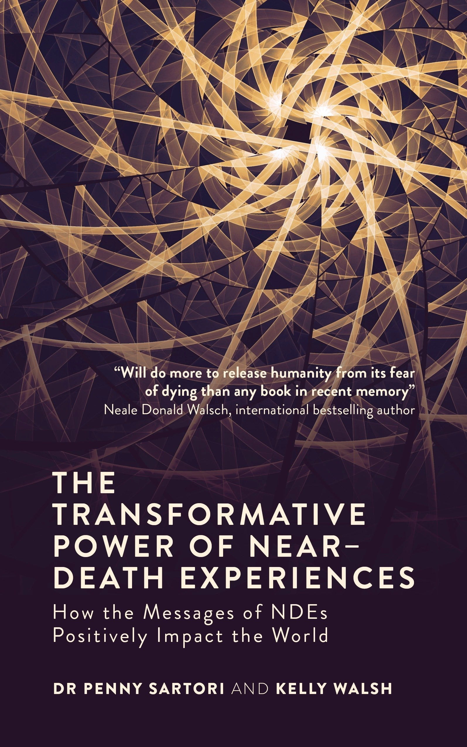 The Transformative Power of Near-Death Experiences by Dr. Penny Sartori and Kelly Walsh