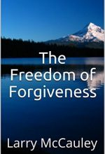 The Freedom of Forgiveness by Larry McCauley